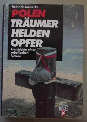 Heinrich Jaenecke: Polen: Träumer, Helden, Opfer.