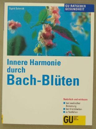 Innere Harmonie durch Bach-Blüten. Von Sigrid Schmdt.