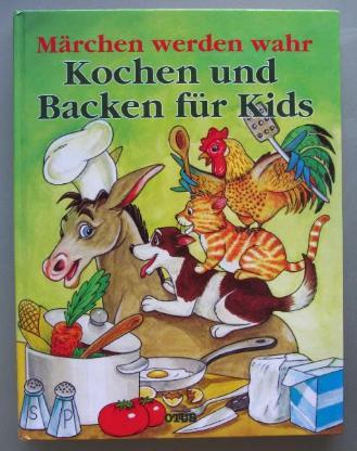 Märchen werden wahr. Kochen und Backen für Kids